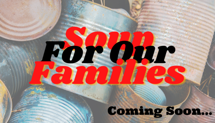 """(Image: A faded out photo of a pile of rusted soup cans, their labels long gone. Added text in a curvy retro font, in red & black words layered on top of one another, reads """"Soup For My Family"""". In the lower right in black are the words """"Coming soon..."""")"""